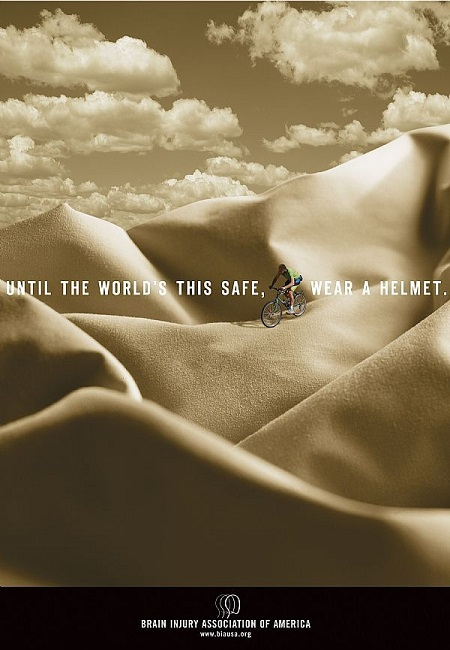 Until the world's this safe. Wear a helmet